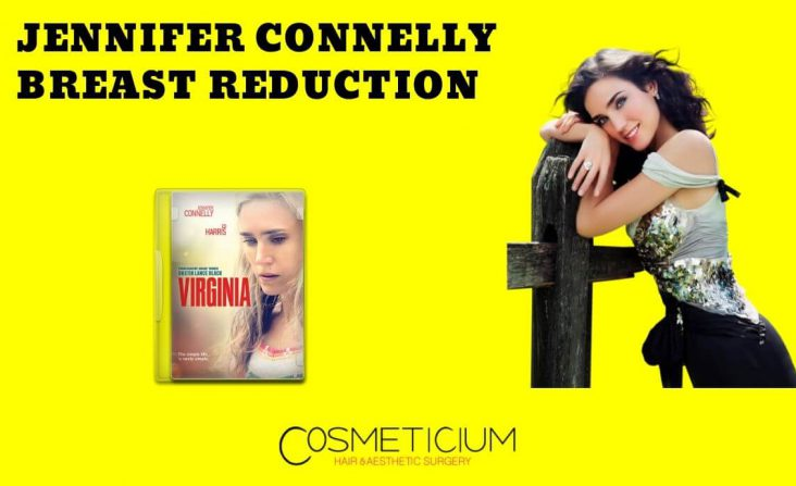Why Did Jennifer Connelly Get Breast Reduction Surgery?