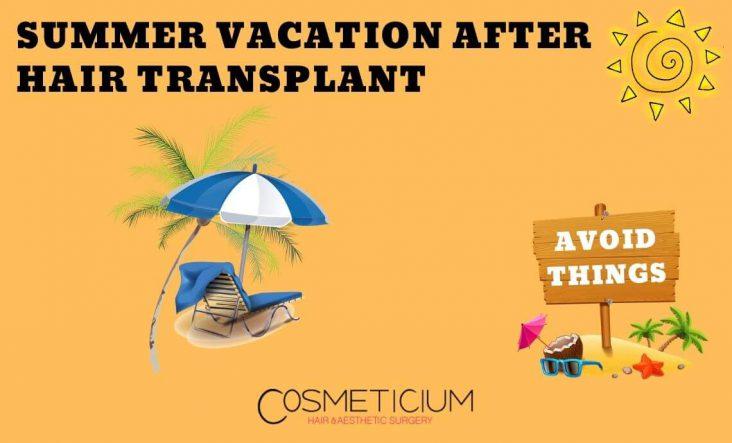 Summer Vacation after Hair Transplantation