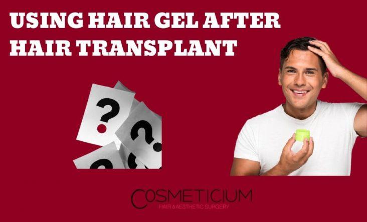 Using Hair Gel After Hair Transplant